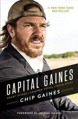 Capital Gaines: The Smart Things I've Learned by Doing Stupid Stuff  -     By: Chip Gaines