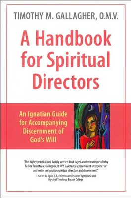 A Handbook for Spritual Directors: An Ignatian Guide for Accompanying Discernment of God's Will  -     By: Timothy M. Gallagher O.M.V.
