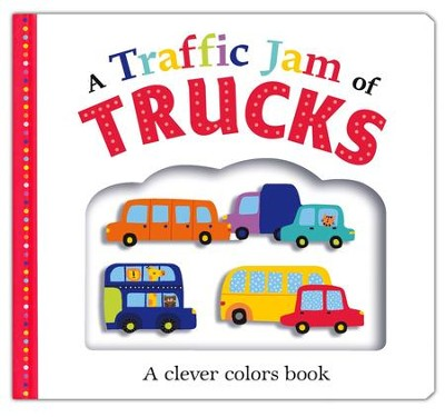 A Traffic Jam of Trucks: A clever colors book  -