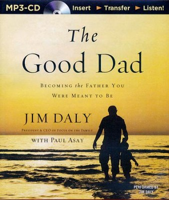 The Good Dad: Becoming the Father You Were Meant to Be - unabridged audiobook on MP3-CD  -     By: Jim Daly