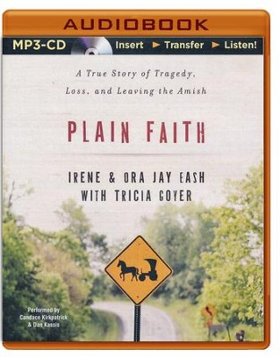 Plain Faith: A True Story of Tragedy, Loss, and Leaving the Amish - unabridged audiobook on MP3-CD  -     Narrated By: Candace Kirkpatrick, Dan Kassis     By: Ora-Jay Eash, Irene Eash, Trisha Goyer