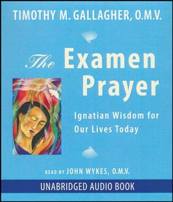 The Examen Prayer: Ignatian Wisdom for Our Lives Today - unabridged audio book on CD  -     By: Timothy Gallagher O.M.V.