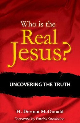 Who is the Real Jesus?: Uncovering the truth  -     By: H. Dermot McDonald