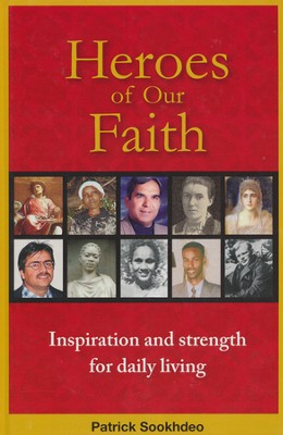 Heroes of our Faith: Inspiration and Strength for Daily Living  -     By: Patrick Sookhdeo