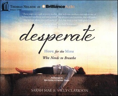 Desperate: Hope for the Mom Who Needs to Breathe - unabridged audiobook on CD  -     Narrated By: Nan Gurley, Chelsea Thayer     By: Sarah Mae, Sally Clarkson