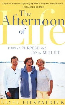 The Afternoon of Life: Finding Purpose and Joy in Midlife  -     By: Elyse M. Fitzpatrick