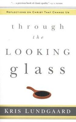 Through the Looking Glass: Reflections on Christ That Change Us  -     By: Kris Lundgaard