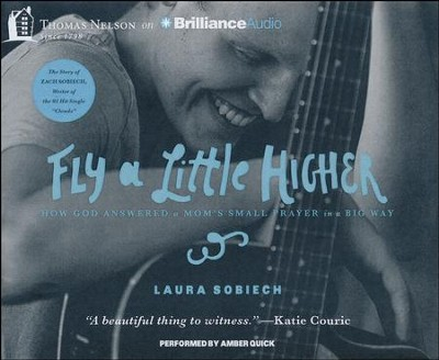 Fly a Little Higher: How God Answered One Mom's Small Prayer in a Big Way - unabridged audiobook on CD  -     By: Laura Sobiech