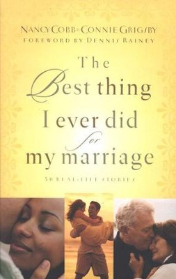 The Best Thing I Ever Did for My Marriage: 50 Real-Life Stories  -     By: Nancy Cobb, Connie Grigsby
