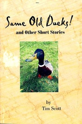 Same Old Ducks! and other Short Stories   -     By: Tim Scott