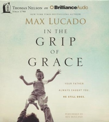 In the Grip of Grace: Your Father Always Caught You. He Still Does. - abridged audiobook on CD   -     Narrated By: Ben Holland     By: Max Lucado