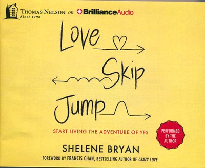 Love, Skip, Jump: Start Living the Adventure of Yes - unabridged audiobook on CD  -     By: Shelene Bryan