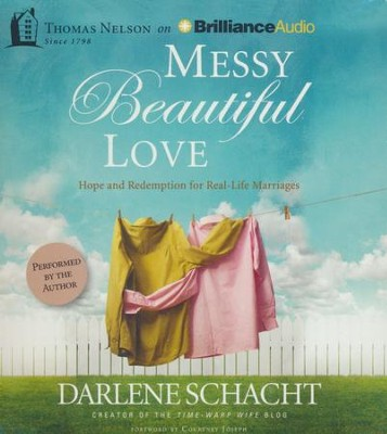 Messy Beautiful Love: Hope and Redemption for Real-Life Marriages -unabridged audiobook on CD  -     By: Darlene Schacht