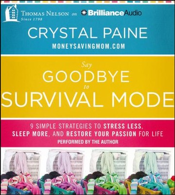 Say Goodbye to Survival Mode: 9 Simple Strategies to Stress Less, Sleep More, and Restore Your Passion for Life - unabridged audiobook on CD  -     By: Crystal Paine