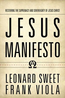 Jesus Manifesto: Restoring the Supremacy and Sovereignty of Jesus Christ - eBook  -     By: Leonard Sweet, Frank Viola