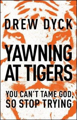 Yawning at Tigers: You Can't Tame God, So Stop Trying - unabridged audiobook on CD  -     By: Drew Nathan Dyck