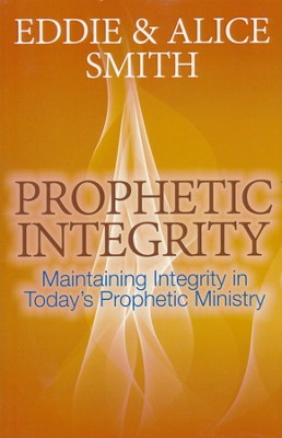 Prophetic Integrity  -     By: Eddie Smith