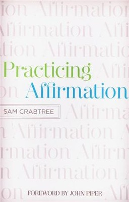 Practicing Affirmation  -     By: Sam Crabtree