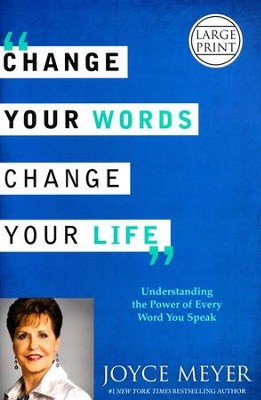 Change Your Words, Change Your Life: Understanding the Power of Every Word You Speak, Largeprint  -     By: Joyce Meyer