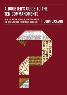 A Doubter's Guide to the Ten Commandments: How, for Better or worse, Our Ideas about the Good Life Come from Moses and Jesus  -     By: John Dickson