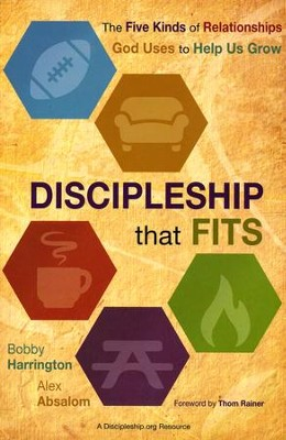 Discipleship That Fits: The Five Kinds of Relationships God Uses to Help Us Grow  -     By: Bobby Harrington, Alex Absalom
