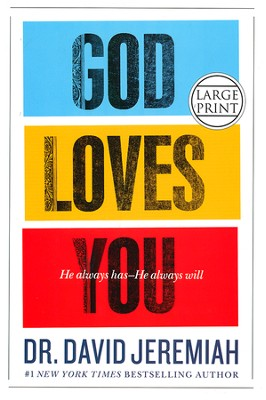 God Loves You: How the Father's Affection Changes Everything in Your Life, Largeprint  -     By: Dr. David Jeremiah
