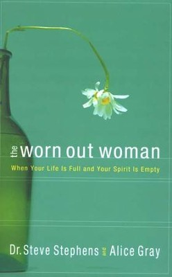 The Worn Out Woman: When Life is Full and Your Spirit is Empty  -     By: Steve Stephens, Alice Gray