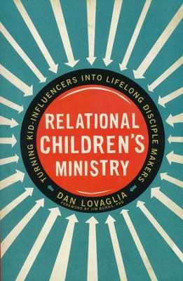 Relational Children's Ministry: Turning Kid-Influencers Into Lifelong Disciple Makers  -     By: Dan Lovaglia