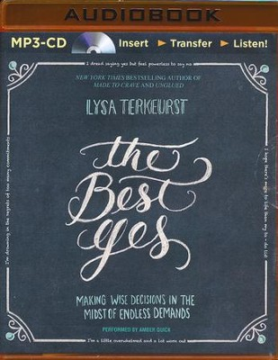 The Best Yes : Making Wise Decisions in the Midst of Endless Demands - unabridged audiobook on MP-3 CD  -     Narrated By: Amber Quick     By: Lysa TerKeurst