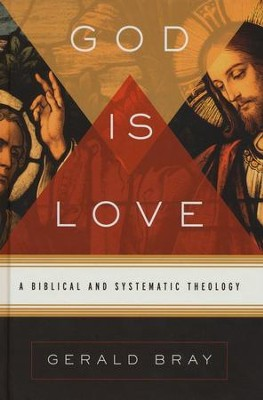 God Is Love: A Biblical and Systematic Theology  -     By: Gerald Bray