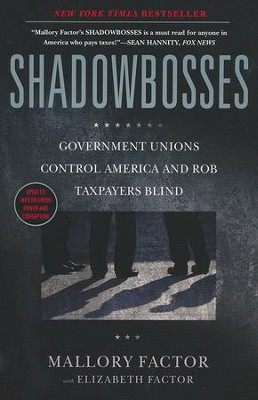 Shadowbosses: Government Unions Control America and Rob Taxpayers Blind  -     By: Mallory Factor, Elizabeth Factor