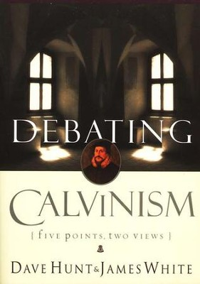 Debating Calvinism: Five Points, Two Views  -     By: Dave Hunt, James White