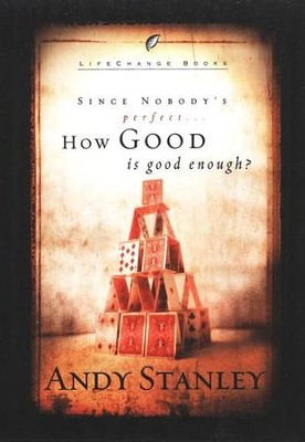 Since Nobody's Perfect . . . How Good Is Good Enough?   -     By: Andy Stanley