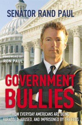 Government Bullies: How Everyday Americans Are Being    Harassed, Abused, and Imprisoned by the Feds,Hardcover  -     By: Rand Paul