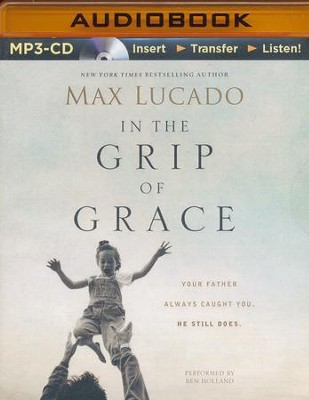 In the Grip of Grace: Your Father Always Caught You. He Still Does. - abridged audiobook on MP3-CD   -     By: Max Lucado