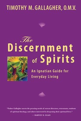 The Discernment of Spirits: An Ignatian Guide for  Everyday Living  -     By: Timothy M. Gallagher