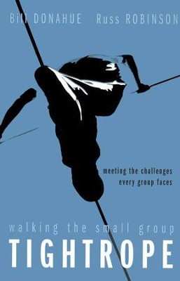 Walking the Small Group Tightrope: Meeting the  Challenges Every Group Faces  -     By: Bill Donahue, Russ Robinson