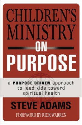 Children's Ministry on Purpose   -     By: Steve Adams