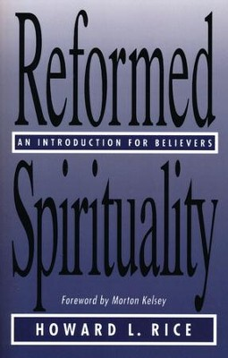 Reformed Spirituality   -     By: Howard L. Rice