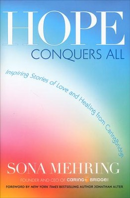 Hope Conquers All: Inspiring Stories of Love and Healing From Caringbridge  -     By: Sona Mehring