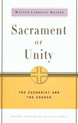 Sacrament of Unity: The Eucharist and the Church   -     By: Walter Cardinal Kasper