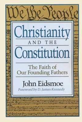Christianity and the Constitution The Faith of our Founding Fathers  -     By: John Eidsmoe
