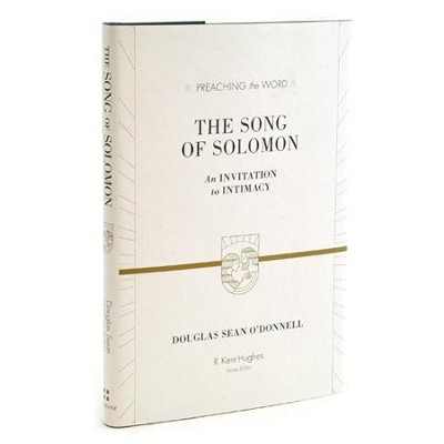 The Song of Solomon: An Invitation to Intimacy  (Preaching the Word)  -     Edited By: R. Kent Hughes     By: Douglas Sean O'Donnell