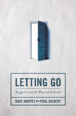 Letting Go: Rugged Love for Wayward Souls  -     By: Dave Harvey, Paul Gilbert
