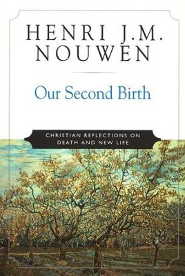 Our Second Birth: Christian Reflections on Death and New Life  -     By: Henri Nouwen