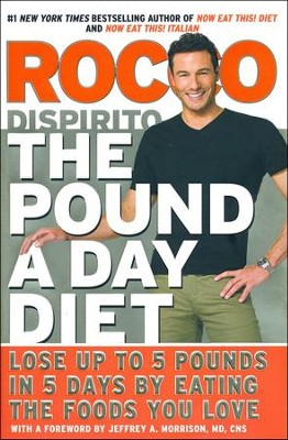 The Pound a Day Diet: Lose Up to 5 Pounds in 5 Days by Eating the Foods You Love  -     By: Rocco DiSpirito