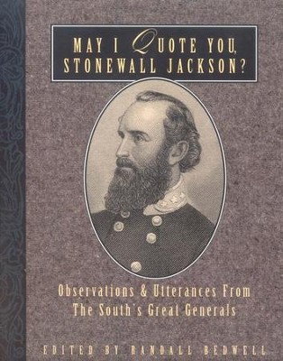May I Quote You, Stonewall Jackson?   -     By: Randall Bedwell