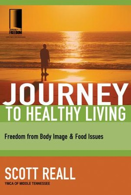 Journey to Healthy Living: Freedom from Body Image and Food Issues - eBook  -     By: Scott Reall