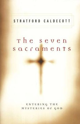 The Seven Sacraments : Entering the Mysteries of God  -     By: Stratford Caldecott