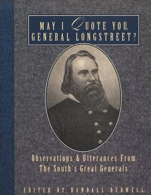 May I Quote You, General Longstreet?   -     By: Randall Bedwell